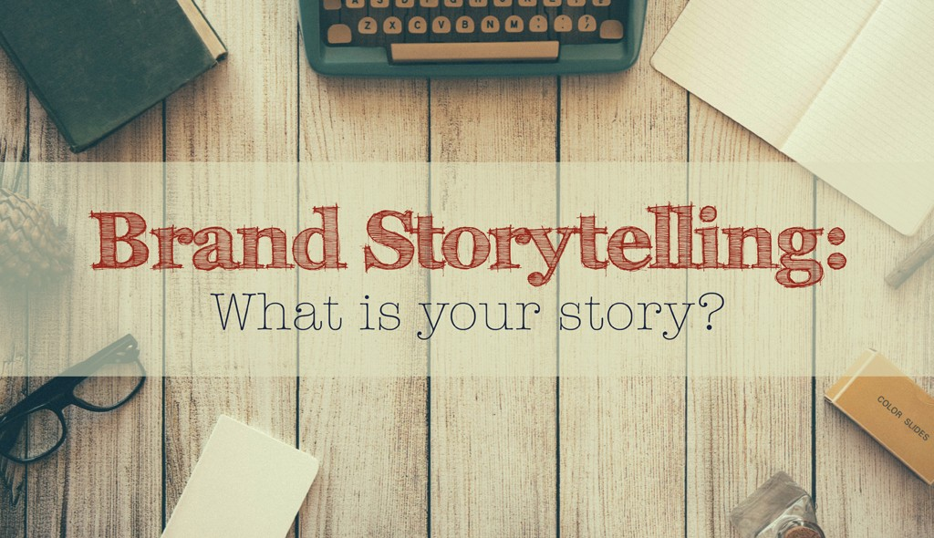 brand storytelling, what is your brand's story?